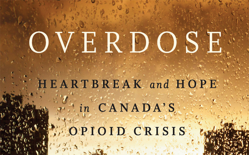 Overdose Heartbreak and hope in Canada's Opioid Crisis